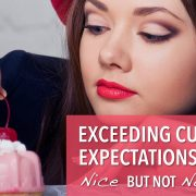 Exceeding Customer Expectations Is Nice but Not Necessary | Cherry on Cake
