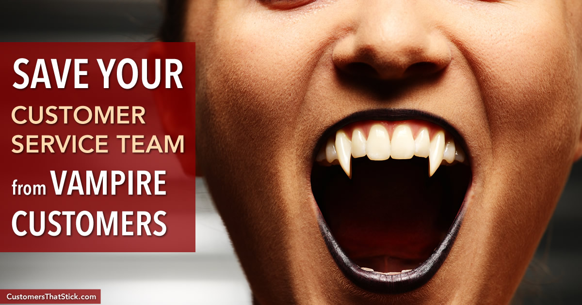 Save Your Customer Service Team from Vampire Customers